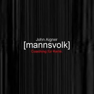 John Aigner [mannsvolk] Coaching für Männer